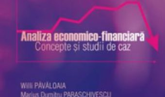 Cartea Analiza economico-financiara. Concepte si studii de caz – Willi Pavaloaia, Marius Dumitru Paraschive (download, pret, reducere)
