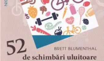 Pret Carte 52 de schimbari uluitoare pentru a deveni mai fericit si mai sanatos – Brett Blumenthal
