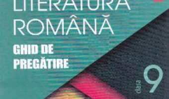 Pret Carte Romana cls 9 Ghid de pregatire ed.2016 – Rodica Bogdan