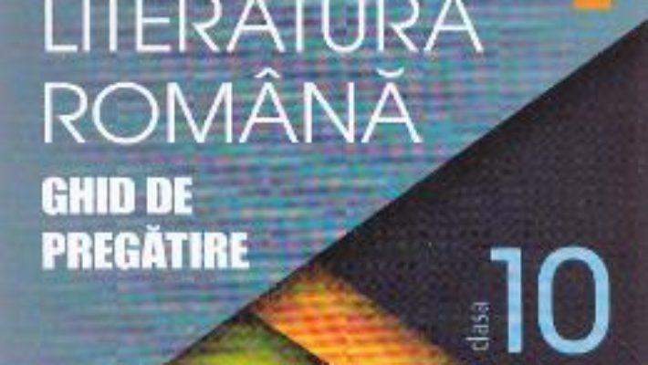 Cartea Romana cls 10 Ghid de pregatire ed.2016 – Cristian Ciocaniu, Viorica Avram (download, pret, reducere)
