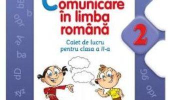 Pret Carte Comunicare in limba romana cls 2 caiet – Marilena Calin, Elvira Toma