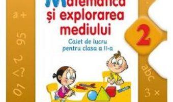 Pret Carte Matematica si Explorarea mediului cls 2 caiet – Marilena Calin, Elvira Toma