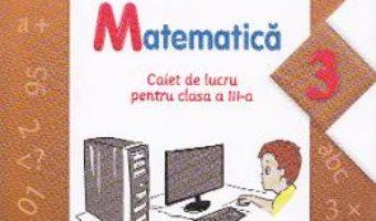 Pret Carte Matematica cls 3 caiet – Gabriela Barbulescu, Olguta Calin