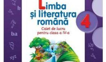 Pret Carte Limba si literatura romana cls 4 caiet – Daniela Besliu, Nicoleta Stanica