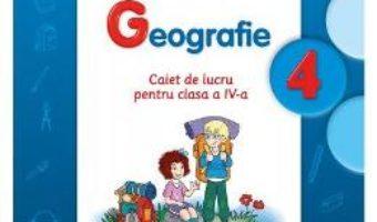 Pret Carte Geografie cls 4 caiet – Virginia Alexe, Gabriela Barbulescu