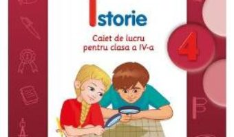 Pret Carte Istorie cls 4 caiet – Mirela Minea, Nicoleta Elena Mircea