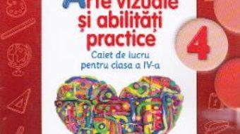 Pret Carte Arte vizuale si abilitati practice cls 4 caiet – Cristina Rizea, Daniela Stoicescu