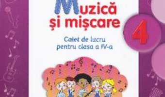 Pret Carte Muzica si miscare cls 4 caiet – Florentina Chifu, Petre Stefanescu