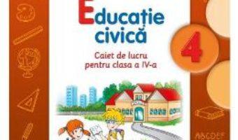 Pret Carte Educatie civica cls 4 caiet – Gabriela Barbulescu, Daniela Besliu