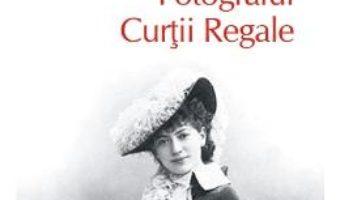 Cartea Fotograful Curtii Regale – Simona Antonescu (download, pret, reducere)