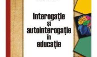 Pret Carte Interogatie si autointerogatie in educatie – Gabriel Albu