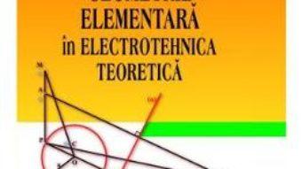 Pret Carte Geometrie elementara in electrotehnica teoretica – Tudor Micu, Dan Micu