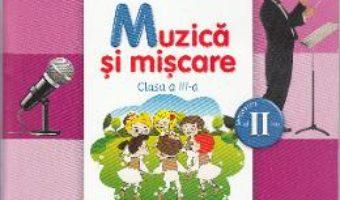 Pret Carte Muzica si miscare – Clasa a 3-a. Sem. 2 – Manual + CD – Florentina Chifu, Petre Stefanescu