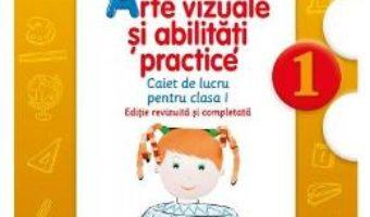 Pret Carte Arte vizuale si abilitati practice – Clasa a 1-a – Caiet – Cristina Rizea, Daniela Stoicescu, Ioana Stoicescu