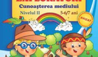 Cartea Micii exploratori cunoasterea mediului nivelul II 5-6,7 ani – Livia Andreescu (download, pret, reducere)