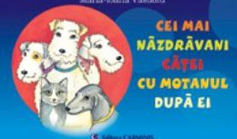 Pret Carte Cei mai nazdravani catei cu motanul dupa ei – Maria-Ioana Vasiloiu