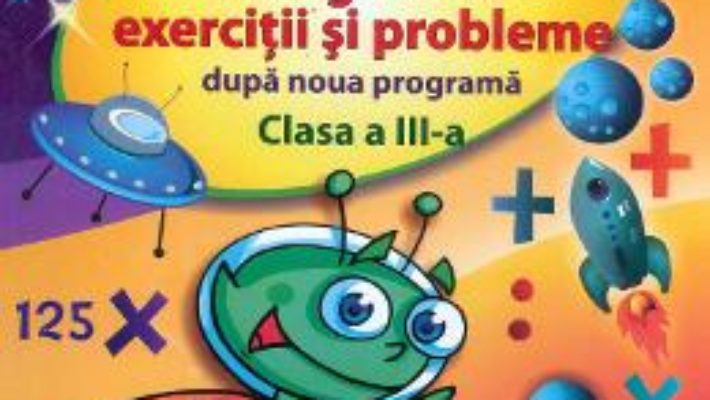 Cartea Matematica cls 3 Culegere de exercitii si probleme dupa noua programa – Aurelia Arghirescu (download, pret, reducere)