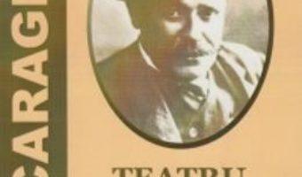 Pret Carte Teatru Vol.2: Opera dramatica – I. L. Caragiale