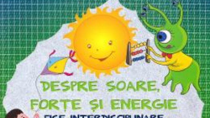 Pret Carte Despre soare, forte si energie – Fise interdisciplinare – Clasa 1 – Rodica Gavris-Pascu