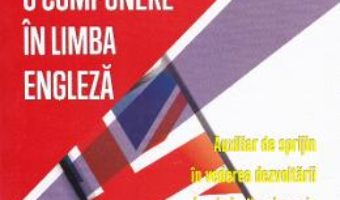 Pret Carte Cum sa scrii o compunere in limba engleza – Cristina Lungan