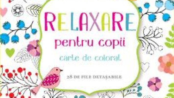 Cartea Relaxare pentru copii – Carte de colorat – 28 de file detasabile (download, pret, reducere)
