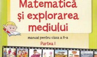 Pret Carte Matematica si explorarea mediului – Clasa a 2-a. Partea 1 – Manual – Stefan Pacearca, Mariana Mogos