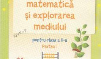 Pret Carte Caiet de matematica si explorarea mediului – Clasa a 2-a. Partea 1 – Stefan Pacearca, Mariana Mogos