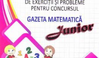 Cartea Culegere de exercitii si probleme pentru Concursul Gazeta Matematica Junior (cls. 1) (download, pret, reducere)