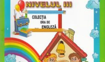 Pret Carte Limba engleza pentru scolari nivelul III. Ed. 2 – Alexandra Ciobanu