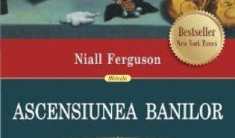 Pret Carte Ascensiunea banilor. O istorie financiara a lumii – Niall Ferguson