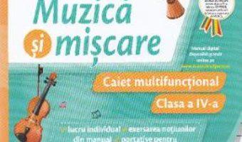 Pret Carte Muzica si miscare – Clasa a 4-a – Caiet multifunctional – Lacramioara-Ana Pauliuc, Costin Diaconescu