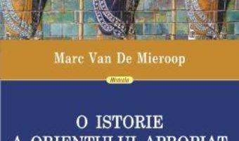 Pret Carte O istorie a Orientului Apropiat in Antichitate – Marc Van De Mieroop