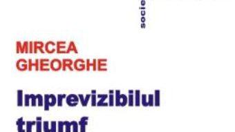 Pret Carte Imprevizibilul triumf – Mircea Gheorghe