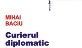 Pret Carte Curierul diplomatic – Mihai Baciu