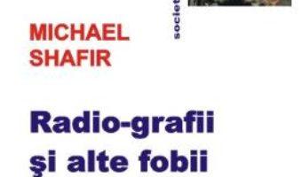 Pret Carte Radio-grafii si alte fobii – Michael Shafir