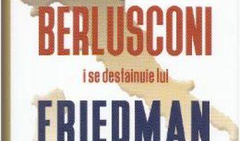 Pret Carte Berlusconi i se destainuie lui Friedman – Alan Friedman