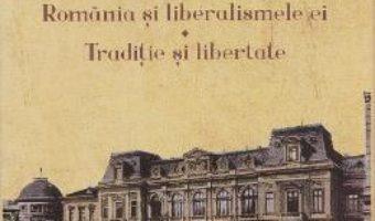 Pret Carte Romania si liberalismele ei. Traditie si libertate – Virgil Nemoianu