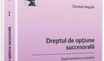 Pret Carte Dreptul de optiune succesorala vol.2. Studii teoretice si practice – Daniela Negrila