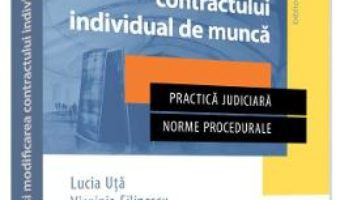 Pret Carte Incheierea si modificarea contractului individual de munca – Lucia Uta, Virginia Filipescu