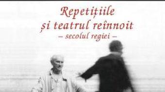 Pret Carte Repetitiile si teatrul reinnoit – George Banu