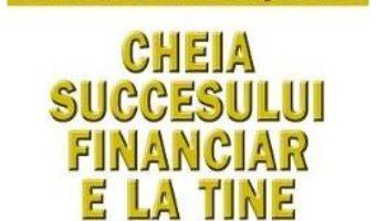 Pret Carte Cheia succesului financiar e la tine – Brian Tracy