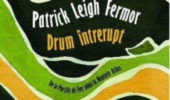 Pret Carte Drum intrerupt – Patrick Leigh Fermor