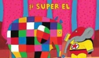 Pret Carte Elmer si Super El – David McKee