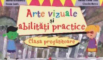 Pret Carte Arte vizuale si abilitati practice Clasa pregatitoare – Mirela Mihailescu