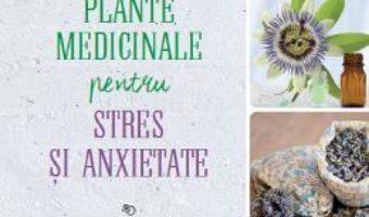 Pret Carte Plante medicinale pentru stres si anxietate – Rosemary Gladstar
