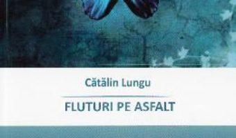 Cartea Fluturi pe asfalt – Catalin Lungu (download, pret, reducere)