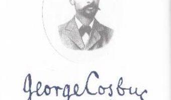 Pret Carte George Cosbuc: Monografie, antologie, receptare critica – Andrei Bodiu