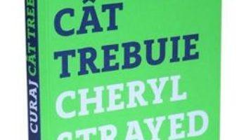 Pret Carte Curaj cat trebuie – Cheryl Strayed