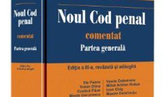 Cartea Noul Cod penal comentat. Partea generala Ed.3 – Vasile Dobrinoiu (download, pret, reducere)