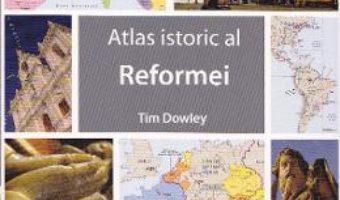Pret Carte Atlas istoric al Reformei – Tim Dowley
